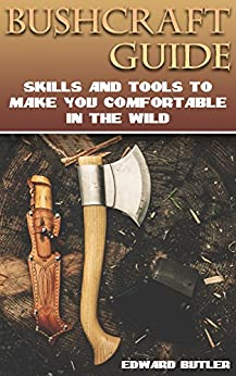 Bushcraft Guide: Skills And Tools To Make You Comfortable In The Wild: (Bushcraft Skills, How to Survive in the Wilderness) Descargar Epub