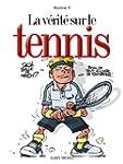 La v�rit� sur le tennis