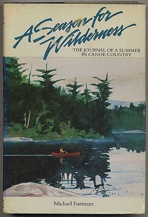 A Season for Wilderness: The Journal of a Summer in Canoe Country by FURTMAN, Michael (1989) Paperback