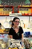 Telecharger Livres Mes Petits Plats des 4 saisons 75 recettes veganes La Cuisine Bio Vegetale de Melle Pigut (PDF,EPUB,MOBI) gratuits en Francaise