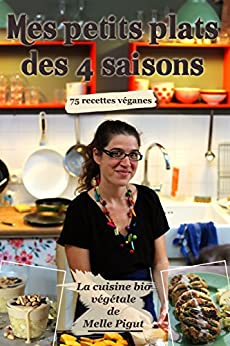 Mes Petits Plats des 4 saisons: 75 recettes véganes (La Cuisine Bio Végétale de Melle Pigut) par [Pigut, Melle]