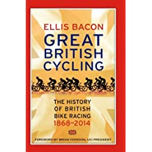 Great British Cycling: The History of British Bike Racing by Ellis Bacon (2014-08-28)