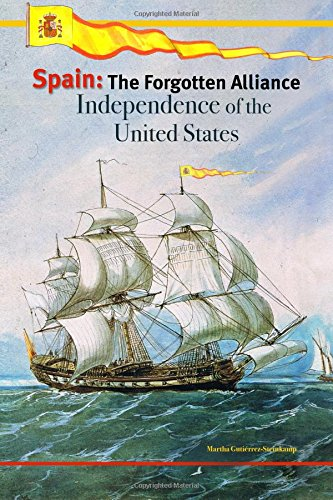 SPAIN: The Forgotten Alliance: Independence of the United States