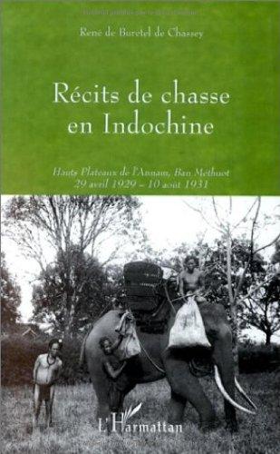 RECITS DE CHASSE EN INDOCHINE. Hauts Plateaux de l'Annam, Ban Méthuot 29 avril 1929 - 10 août 1931 par René de Buretel de Chassey
