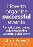 How to organise successful events - a practical, step by step guide to planning successful public events (English Edition)