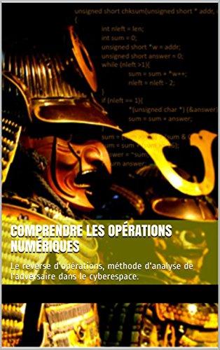 Comprendre les opérations numériques: Le reverse d'opérations, méthode d'analyse de l'adversaire dans le cyberespace. par Bertrand BOYER
