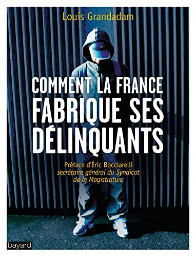COMMENT LA FRANCE FABRIQUE SES DÉLINQUANTS