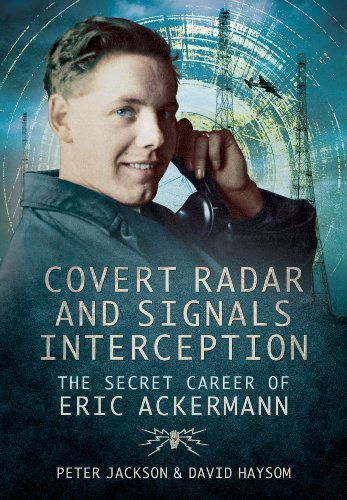 Covert Radar and Signals Interception: The Secret Career of Eric Ackermann by Peter Jackson (2014-06-19)