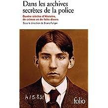 Dans les archives secrètes de la police: Quatre siècles d'Histoire, de crimes et de faits divers
