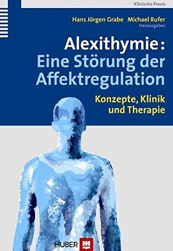 Alexithymie: Eine Störung der Affektregulation. Konzepte, Klinik und Therapie