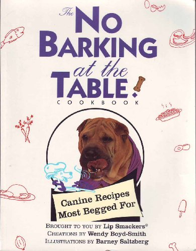 The No Barking at the Table Cookbook: Canine Recipes Most Begged for