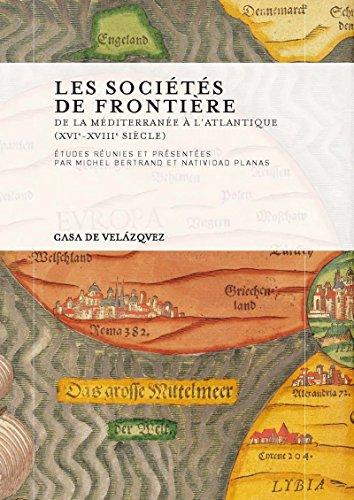 Les sociétés de frontière: De la Méditerranée à l'Atlantique (xvie-xviiie siècle) (Collection de la Casa de Velázquez t. 122) par  Casa de Velázquez