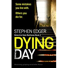 Dying Day: Absolutely gripping serial killer fiction (Detective Kate Matthews Book 2)