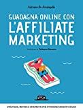 Scarica Libro Guadagna online con l Affiliate Marketing (PDF,EPUB,MOBI) Online Italiano Gratis