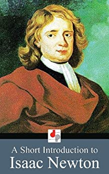 A Short Introduction to Isaac Newton (English Edition) von [Taylor, Hank]