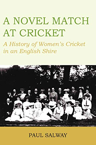 A Novel Match at Cricket: A History of Women's Cricket in an English Shire