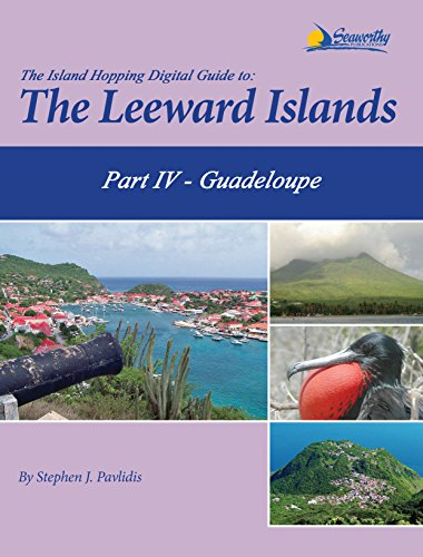 The Island Hopping Digital Guide To The Leeward Islands Part IV Guadeloupe: Including Îles des Saintes and Marie-Galante (English Edition)