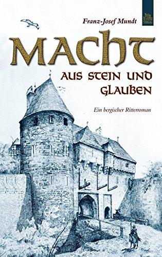 (Macht aus Stein und Glauben. Ein bergischer Ritterroman)