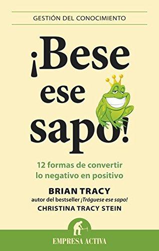 ¡Bese ese sapo! (Gestión del conocimiento) por Brian Tracy