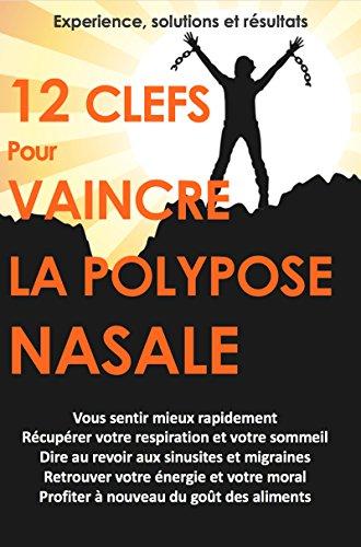 Couverture du livre 12 Clés pour VAINCRE la polypose nasale: Des Solutions Naturelles pour se Soigner