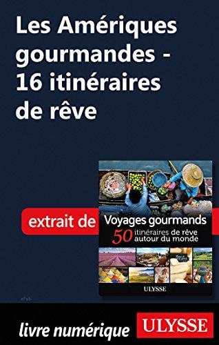 Descargar Libro Les Amériques gourmandes - 16 itinéraires de rêve de Collectif