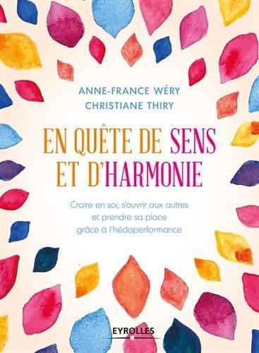 En quête de sens et d'harmonie: Croire en soi, s'ouvrir aux autres et prendre sa place grâce à l'hédoperformance