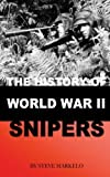 The History of World WAR II SNIPERS by Steve Markelo (2015-07-16)