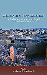 Celebrating Transgression: Method and Politics in Anthropological Studies of Cultures <br /> A book in Honour of Klaus Peter Koepping