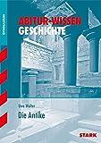 Abitur-Wissen - Geschichte Die Antike - Uwe Walter