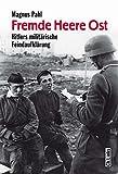Fremde Heere Ost: Hitlers militärische Feindaufklärung - Magnus Pahl