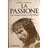 La passione : Dai Vangeli al film di Mel Gibson
