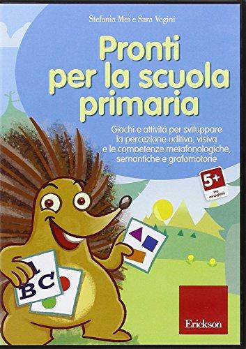 Pronti per la scuola primaria. Giochi e attivit per sviluppare la percezione uditiva, visiva e le competenze metafonologiche, semantiche e grafomotorie. CD-ROM