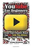 Youtube for Beginners: Create Your Channel, Reach Youtube Gold Play Button and Earn Million!