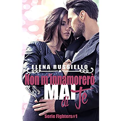 Non M'innamorerò Mai Di Te (Serie Fighters Vol. 1)