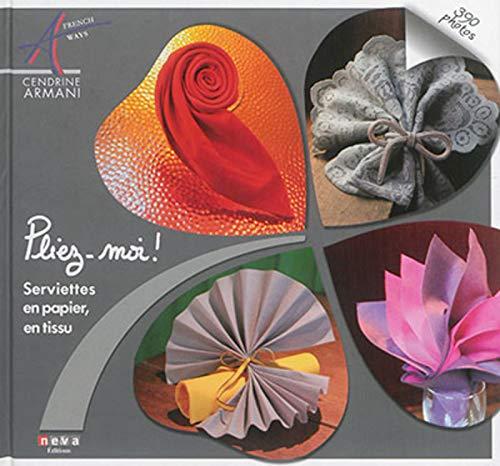 Pliez-moi !: Serviettes en papier, en tissu. 390 photos
