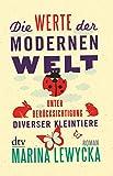 Die Werte der modernen Welt unter Berücksichtigung diverser Kleintiere: Roman bei Amazon kaufen