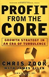 Profit From the Core : Growth Strategy in an Era of Turbulence by Chris Zook (2001-02-04)