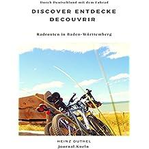 Discover Entdecke Decouvrir Radrouten in Baden-Württemberg: Durch Deutschland mit dem Fahrad