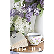 De la physiologie (French Edition)