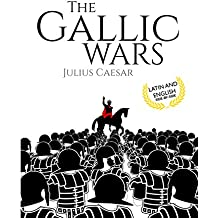 The Gallic Wars (Latin and English): De Bello Gallico (English Edition)