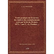 Traité pratique sur le service des timbres des connaissements créés par la loi du 30 mars 1872... /