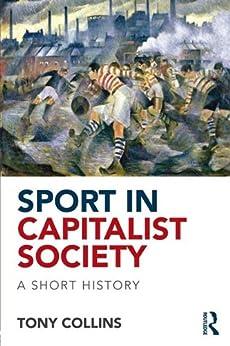 Sport in Capitalist Society: A Short History par [Collins, Tony]