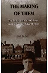 The Making of Them: The British Attitude to Children and the Boarding School System Paperback