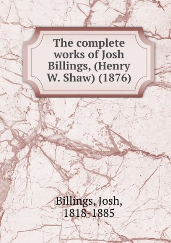 The complete works of Josh Billings, (Henry W. Shaw) (1876)