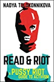 Read & Riot: A Pussy Riot Guide to Activism - Nadya Tolokonnikova