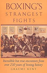 Boxing's Strangest Fights: Incredible But True Encounters from Over 250 Years of Boxing History (Strangest Series) by Graeme Kent (2000-04-28)