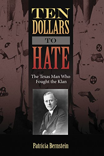 Ten Dollars to Hate: The Texas Man Who Fought the Klan (Sam Rayburn Series on Rural Life, sponsored by Texas A&M University-Commerce) (1865-dollar)