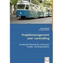 Projektmanagement und -controlling: am Beispiel Planung der Innsbrucker Straßen- und Regionalbahn