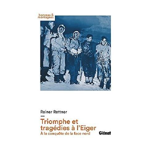Triomphe et tragédies à l'Eiger : A la conquête de la face nord 1932-1938