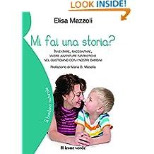 Mi fai una storia: inventare, raccontare, vivere avventure fantastiche nel quoatidiano con i nostri bambini (Il bambino naturale Vol. 53) (Italian Edition)
